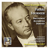 Cello Masterpieces: Pierre Fournier: Boccherini – Beethoven – Debussy (Recordings 1956/1957) von Pierre Fournier