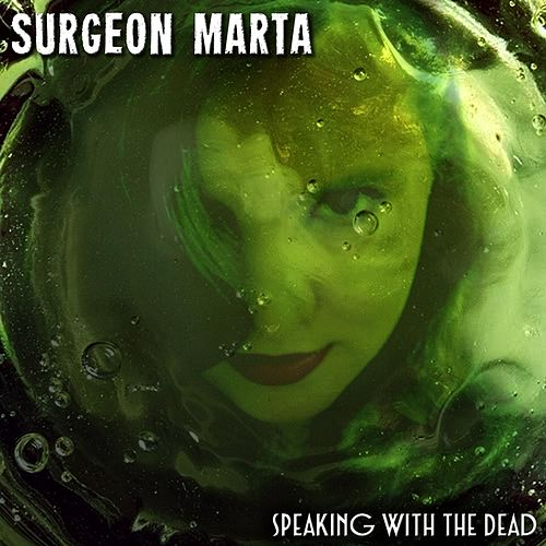 Speaking With the Dead by Surgeon Marta