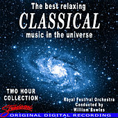 Best Relaxing Classical Music In The Universe by Conducted By William Bowles The Royal Festival Orchestra
