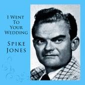 I Went To Your Wedding de Spike Jones
