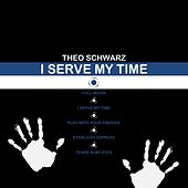 I Serve My Time von Theo Schwarz