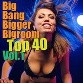 Big Bang Bigger Bigroom Top 40, Vol. 1 by Various Artists