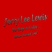 Be Bop a Lula: The Best Of by Jerry Lee Lewis