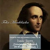 Felix Mendelssohn: Concert for Violin and Orchestra in E Minor, Op. 64 by Isaac Stern