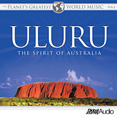 The Planet's Greatest World Music, Vol. 2: Uluru - The Spirit of Australia by Global Journey
