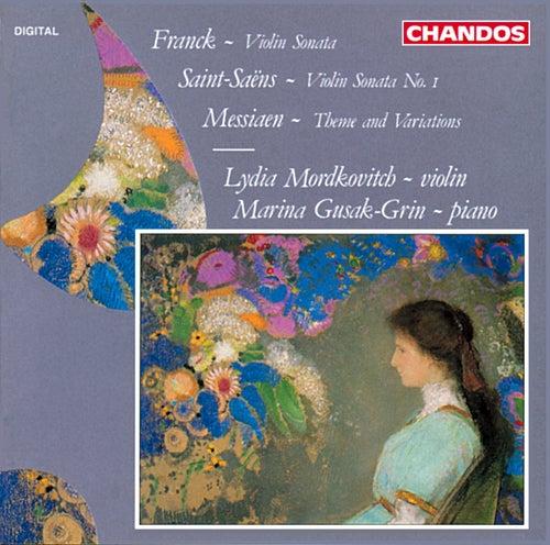 Franck: Violin Sonata in A major - Saint-Saëns: Violin Sonata No. 1 - Messiaen: Theme and Variations by Lydia Mordkovitch