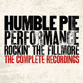 Performance - Rockin' The Fillmore: The Complete Recordings von Humble Pie