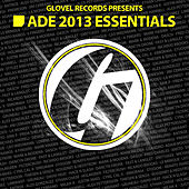 Glovel Records Presents ADE 2013 Essentials de Various Artists