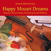 Happy Mozart Dreams: Music for Relaxation by Gomer Edwin Evans
