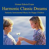 Harmonic Classic Dreams: Music for Happy Children by Gomer Edwin Evans