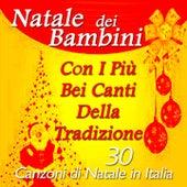 Natale dei bambini con i più belli canti della tradizione (30 Canzoni di Natale in Italia) by Various Artists