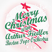 Merry Christmas with Arthur Fiedler & Boston Pops Orchestra von Boston Pops Orchestra