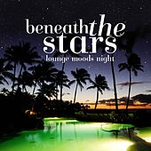 Beneath the Stars - Lounge Moods Night by Various Artists