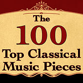 The 100 Top Classical Music Pieces by Various Artists