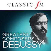 Debussy (Classic FM Greatest Composers) by Various Artists