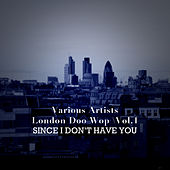 London Doo Wop, Vol. 1: Since I Don't Have You de Various Artists