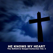 He Knows My Heart: The Definitive Gospel Collection Vol. 3 by Various Artists