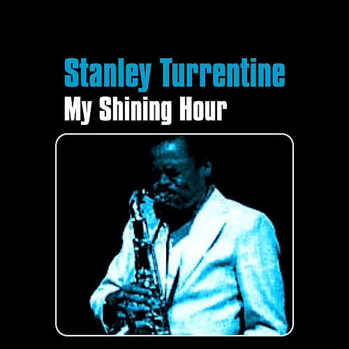 My Shining Hour by Stanley Turrentine
