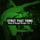 Strut That Thing, Kings of Boogie Woogie: Vol. 3 by Various Artists