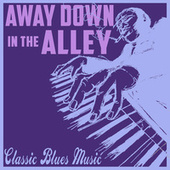 Away Down in the Alley, Classic Blues Music by Various Artists