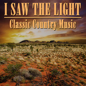 I Saw the Light, Classic Country Music by Various Artists