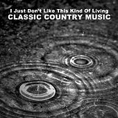 I Just Don't Like This Kind of Living, Classic Country Music de Various Artists
