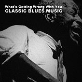 What's Getting Wrong With You, Classic Blues Music de Various Artists