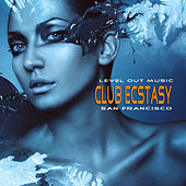 Level Out Music: Club Ecstasy (San Francisco) by Various Artists