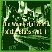 The Wonderful World of the Blues, Vol. 1 by Various Artists
