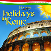 Happy Holidays in Rome. Summer in Italy by Various Artists