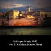 Schlager Music 1953, Vol. 2: Auf dem blauen Meer de Various Artists
