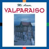 Mi Amor. Valparaiso by Various Artists