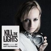 Kill the Lights (Mixed By Katy Rutkovski) von Various Artists
