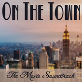 On the Town: The Movie Soundtrack von Various Artists
