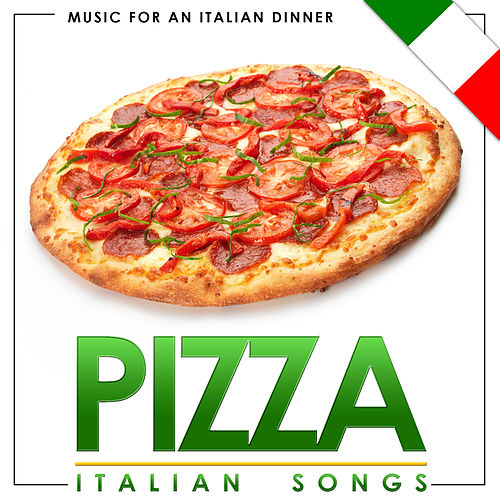 Music for an Italian Dinner. Pizza Italian Songs by Various Artists