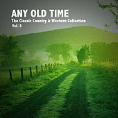 Any Old Time, The Classic Country & Western Collection: Vol. 3 by Various Artists