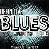 Definitive Blues: Midnight Hour Blues by Various Artists