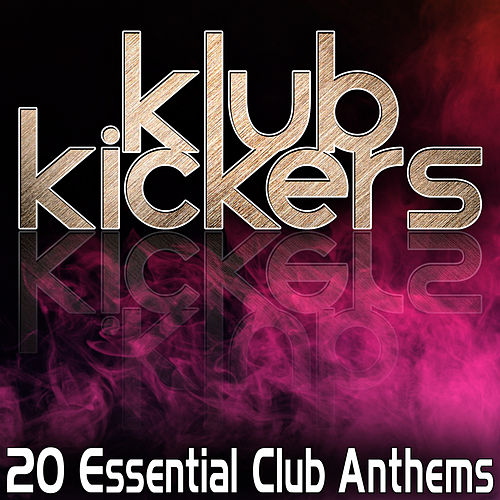 Klub Kickers - 20 Essential Club Anthems by Various Artists