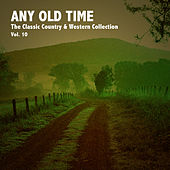 Any Old Time, The Classic Country & Western Collection: Vol. 10 by Various Artists
