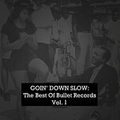 Goin' Down Slow: The Best of Bullet Records, Vol. 1 by Various Artists