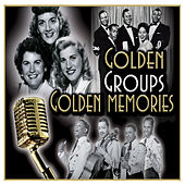 Golden Groups Golden Memories: Sublime Memories from the 30's, 40's and 50's by Various Artists