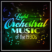 Light Orchestral Music Of The 1930s de Various Artists