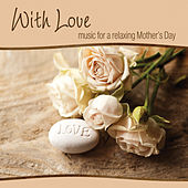With Love ~ music for a relaxing Mother's Day by Various Artists