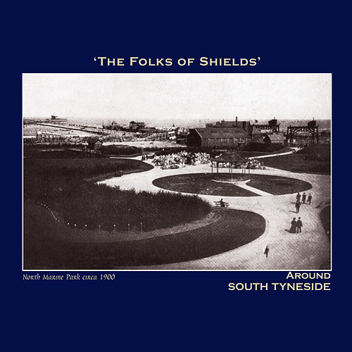 The Folks of Shields' Around South Tyneside - The Northumbria Anthology by Various Artists