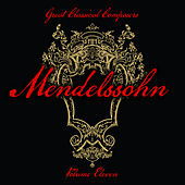 Great Classical Composers: Mendelssohn, Vol. 11 by Various Artists