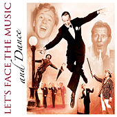 Let's Face the Music and Dance: Ultimate 30's, 40's & 50's All-Star Collection of Fabulous, Timeless Classics by Various Artists