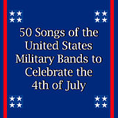 50 Songs of the United States Military Bands to Celebrate the 4th of July by Various Artists