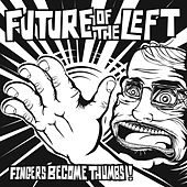 Fingers Become Thumbs / The Lord Hates A Coward by Future Of The Left