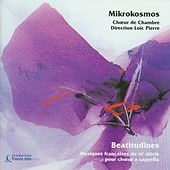 Beatitudines: French A Capella Choir Music from the 20th Century by Mikrokosmos