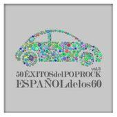 50 Éxitos del Pop Rock Español de los 60 Vol. 3 by Various Artists